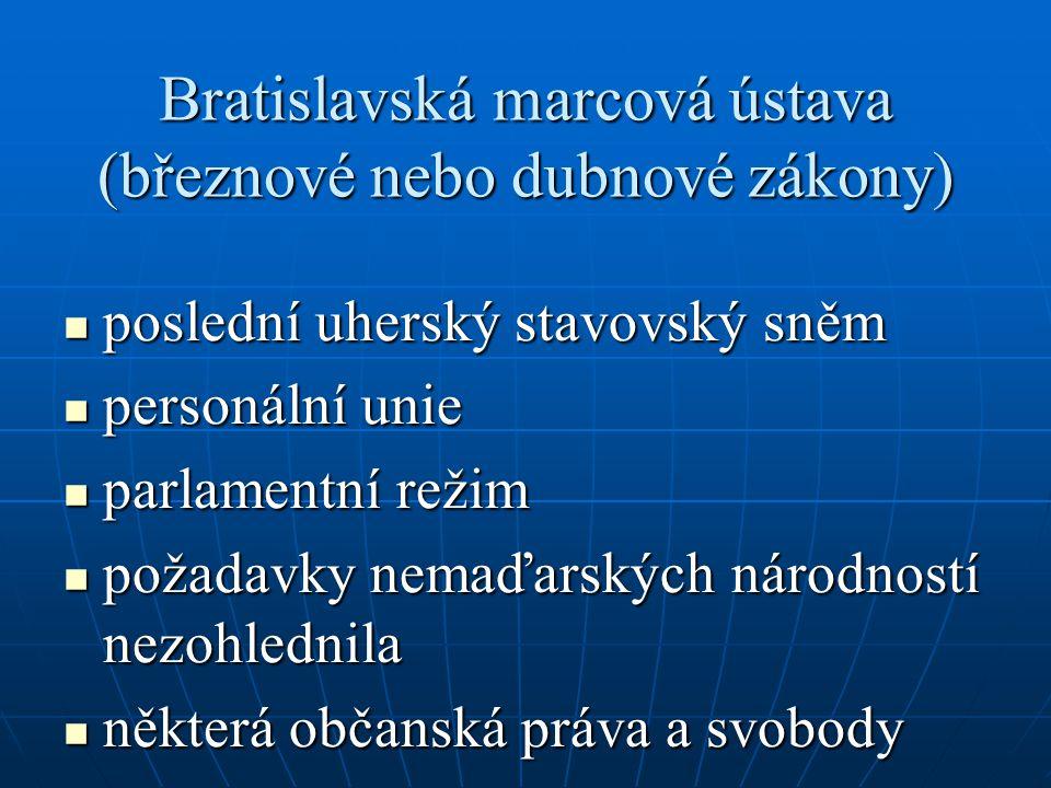 Bratislavská marcová ústava (březnové nebo dubnové zákony) poslední uherský stavovský sněm poslední uherský stavovský sněm personální unie personální unie parlamentní režim parlamentní režim požadavky nemaďarských národností nezohlednila požadavky nemaďarských národností nezohlednila některá občanská práva a svobody některá občanská práva a svobody