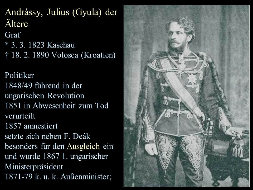 Andrássy, Julius (Gyula) der Ältere Graf * 3. 3. 1823 Kaschau † 18.