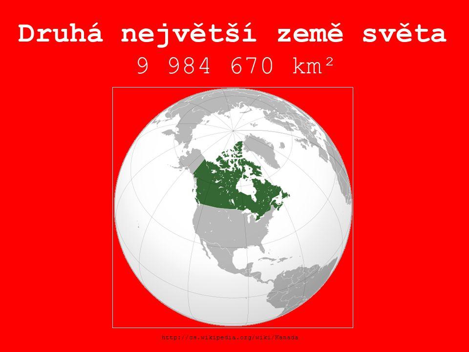 Druhá největší země světa 9 984 670 km² http://cs.wikipedia.org/wiki/Kanada