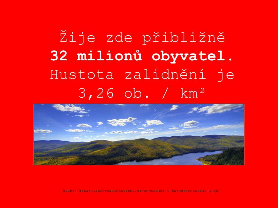 Žije zde přibližně 32 milionů obyvatel. Hustota zalidnění je 3,26 ob. / km² http://kanada.informationplanet.cz/cestovani-v-kanade/montreal-a-qc/