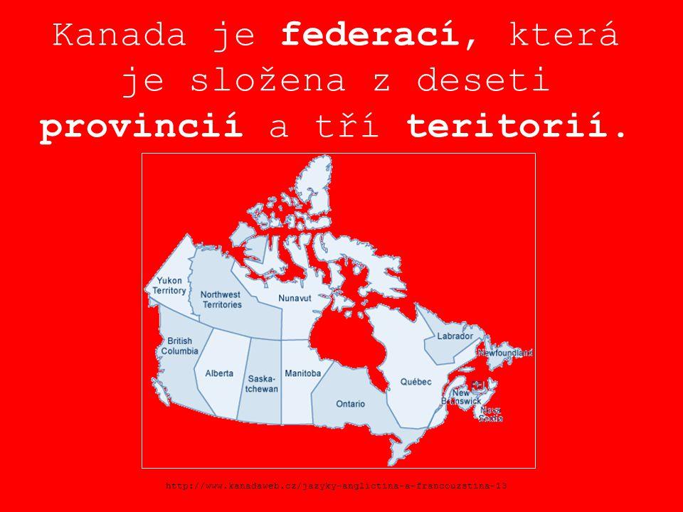 Provincie: Teritoria: Alberta Britská Kolumbie Manitoba Nový Brunšvik Newfoundland a Labrador Nové Skotsko Ontario Ostrov prince Edwarda Québec Saskatchewan Severozápadní teritorium Nunavut Yukon