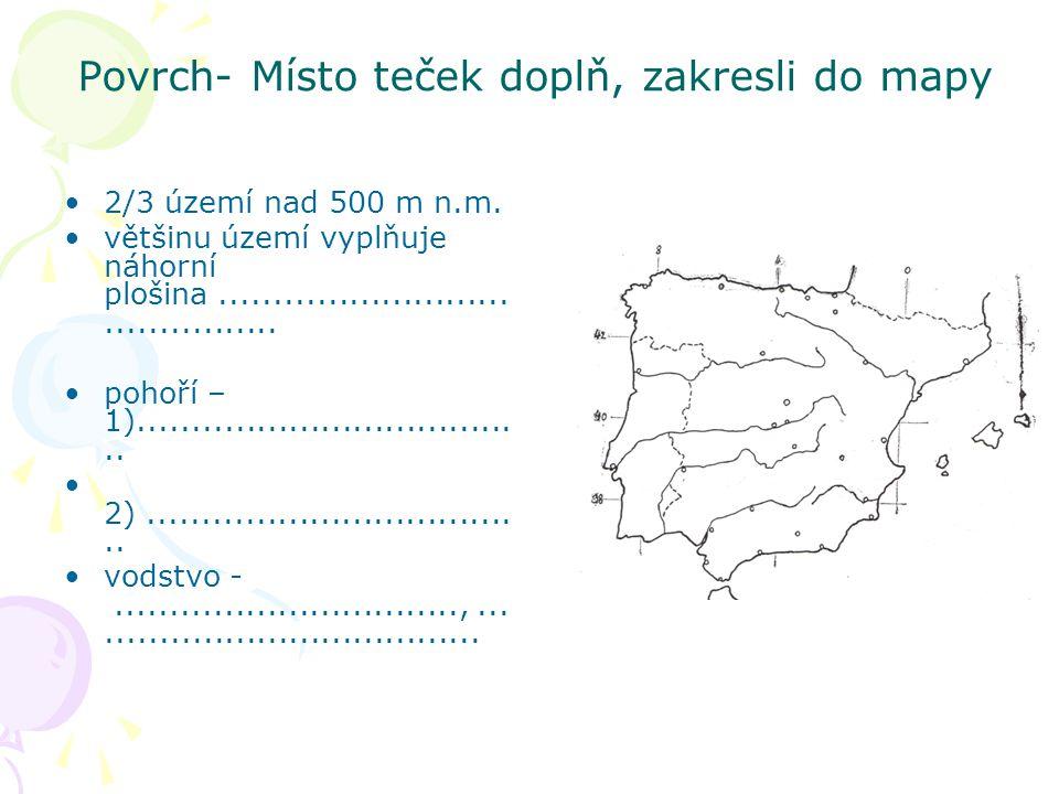 Povrch- Místo teček doplň, zakresli do mapy 2/3 území nad 500 m n.m. většinu území vyplňuje náhorní plošina...........................................