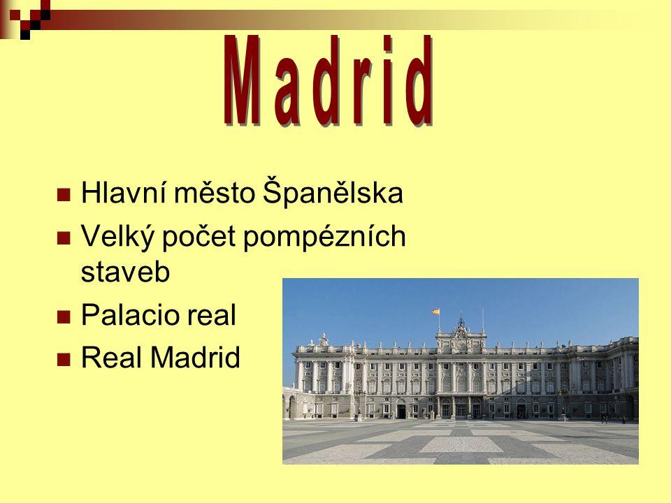 Hlavní město Španělska Velký počet pompézních staveb Palacio real Real Madrid