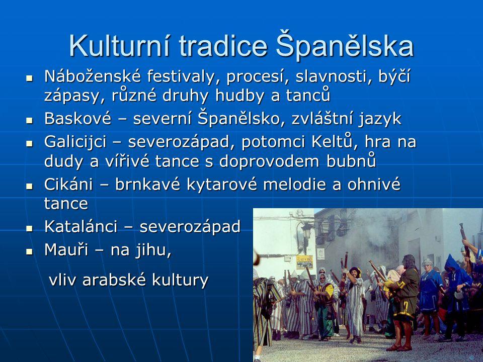 Kulturní tradice Španělska Náboženské festivaly, procesí, slavnosti, býčí zápasy, různé druhy hudby a tanců Náboženské festivaly, procesí, slavnosti,