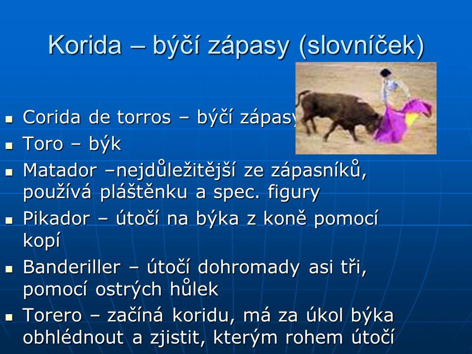 Korida – býčí zápasy (slovníček) Corida de torros – býčí zápasy Corida de torros – býčí zápasy Toro – býk Toro – býk Matador –nejdůležitější ze zápasn