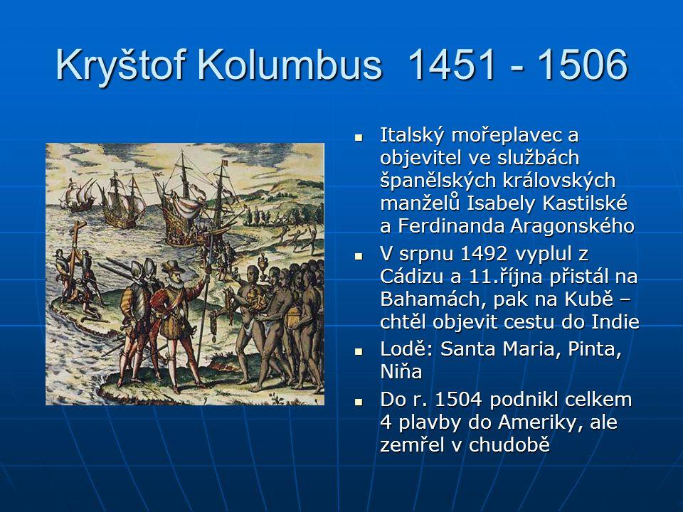 Kryštof Kolumbus 1451 - 1506 Italský mořeplavec a objevitel ve službách španělských královských manželů Isabely Kastilské a Ferdinanda Aragonského Ita