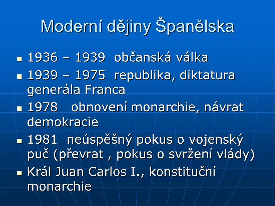 Moderní dějiny Španělska 1936 – 1939 občanská válka 1936 – 1939 občanská válka 1939 – 1975 republika, diktatura generála Franca 1939 – 1975 republika,