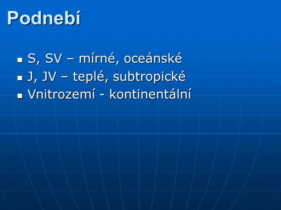 Podnebí S, SV – mírné, oceánské S, SV – mírné, oceánské J, JV – teplé, subtropické J, JV – teplé, subtropické Vnitrozemí - kontinentální Vnitrozemí -