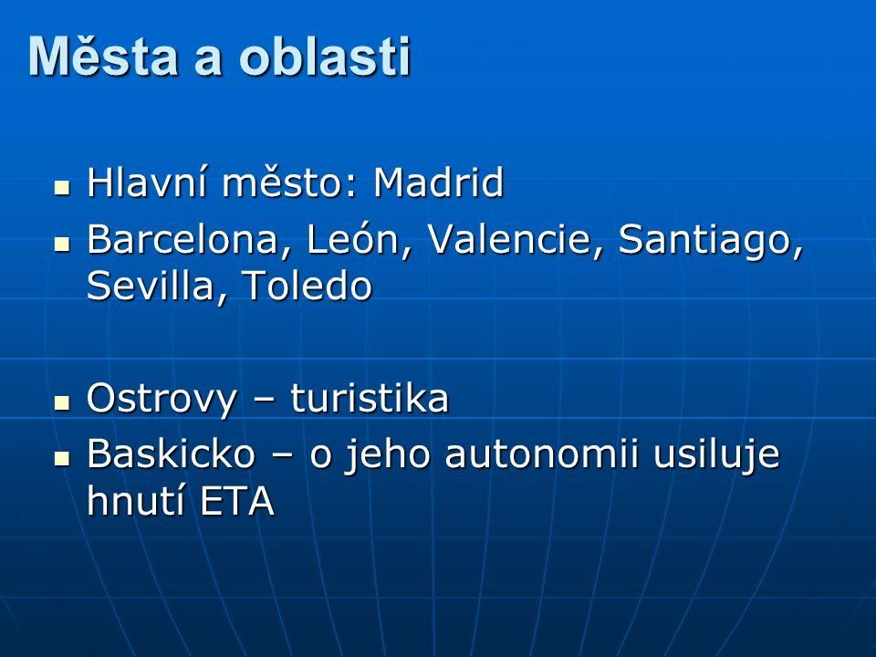 Města a oblasti Hlavní město: Madrid Hlavní město: Madrid Barcelona, León, Valencie, Santiago, Sevilla, Toledo Barcelona, León, Valencie, Santiago, Se