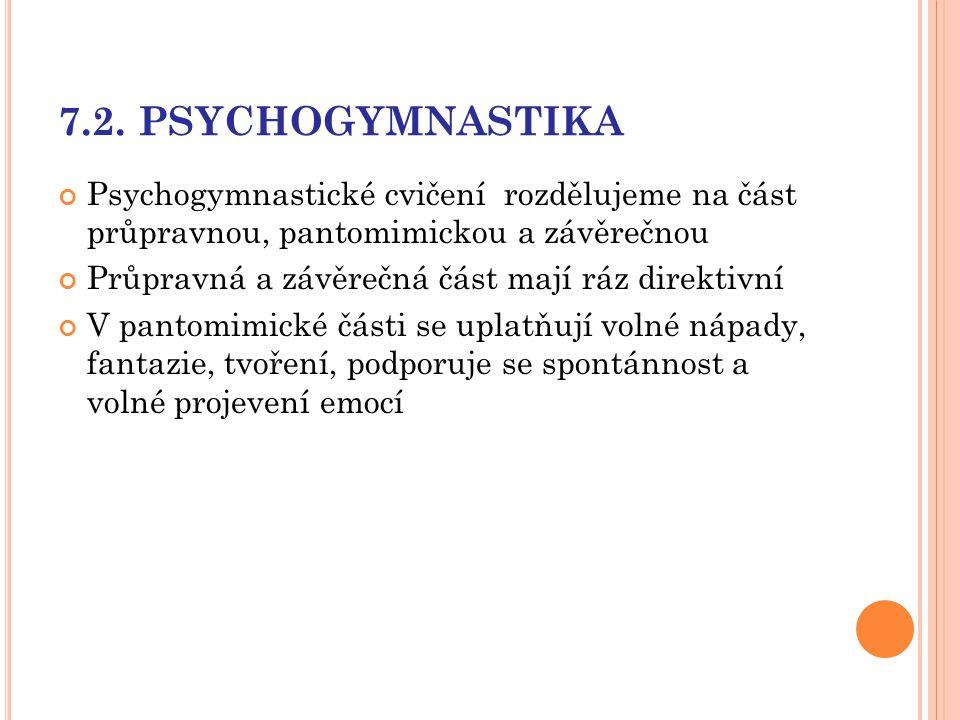 7.2. PSYCHOGYMNASTIKA Psychogymnastické cvičení rozdělujeme na část průpravnou, pantomimickou a závěrečnou Průpravná a závěrečná část mají ráz direkti