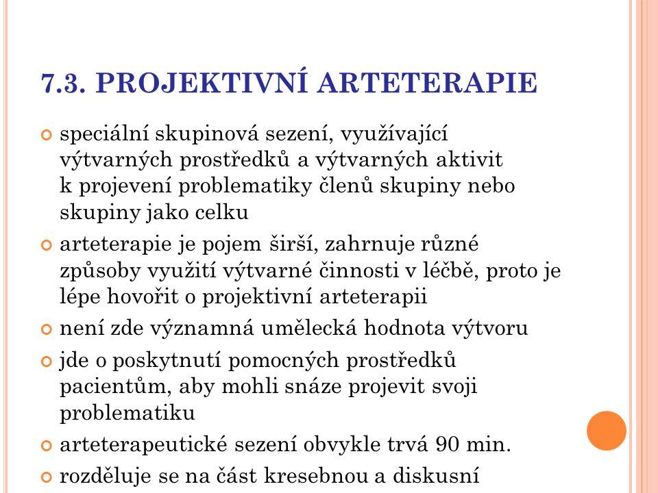 7.3. PROJEKTIVNÍ ARTETERAPIE speciální skupinová sezení, využívající výtvarných prostředků a výtvarných aktivit k projevení problematiky členů skupiny