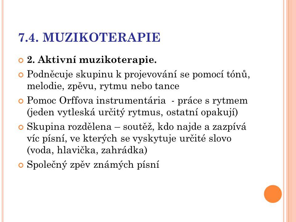 7.4. MUZIKOTERAPIE 2. Aktivní muzikoterapie. Podněcuje skupinu k projevování se pomocí tónů, melodie, zpěvu, rytmu nebo tance Pomoc Orffova instrument