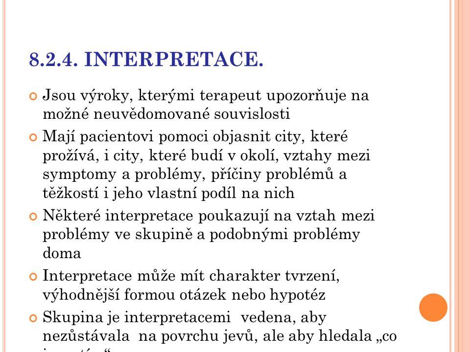 8.2.4. INTERPRETACE. Jsou výroky, kterými terapeut upozorňuje na možné neuvědomované souvislosti Mají pacientovi pomoci objasnit city, které prožívá,