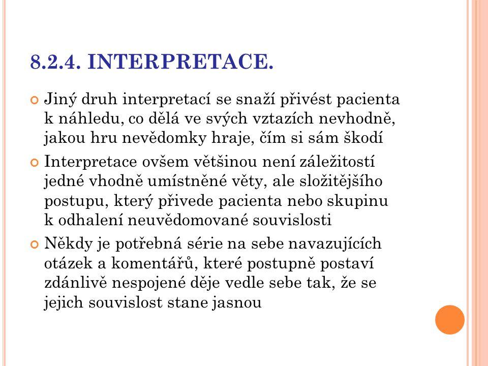 8.2.4. INTERPRETACE. Jiný druh interpretací se snaží přivést pacienta k náhledu, co dělá ve svých vztazích nevhodně, jakou hru nevědomky hraje, čím si