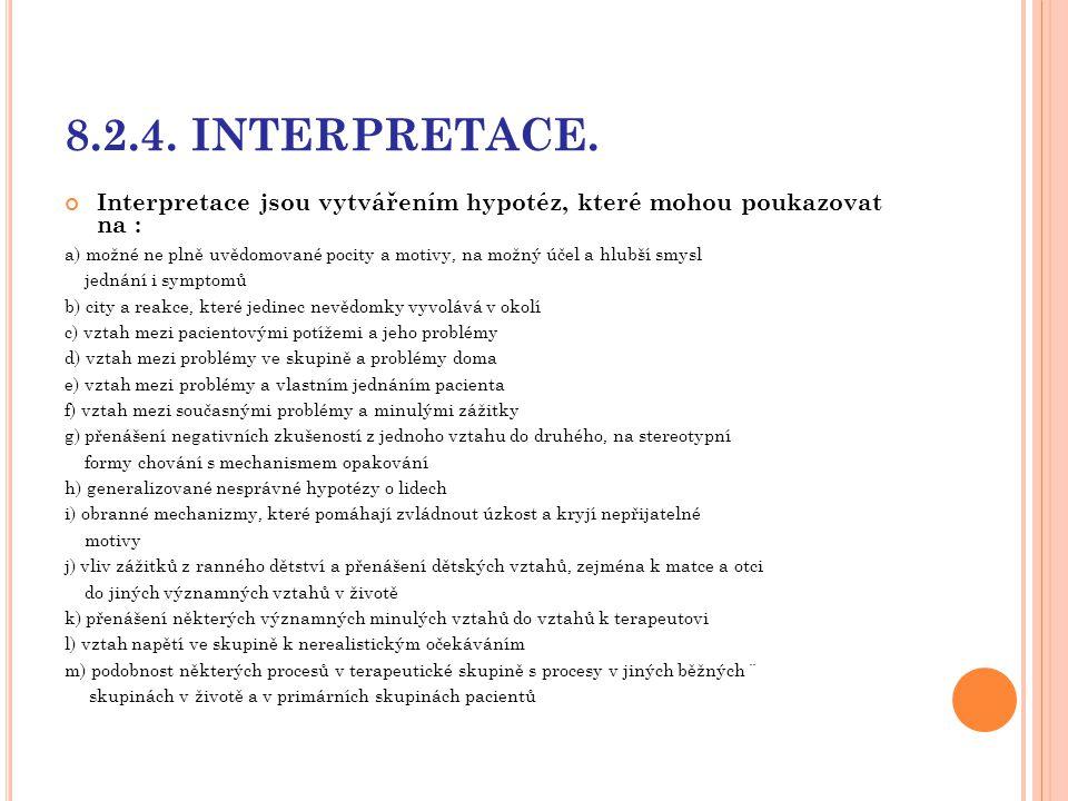8.2.4. INTERPRETACE. Interpretace jsou vytvářením hypotéz, které mohou poukazovat na : a) možné ne plně uvědomované pocity a motivy, na možný účel a h