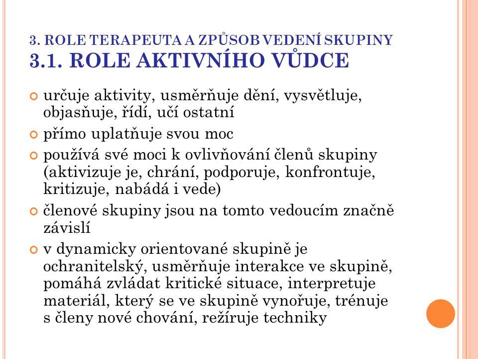 3. ROLE TERAPEUTA A ZPŮSOB VEDENÍ SKUPINY 3.1. ROLE AKTIVNÍHO VŮDCE určuje aktivity, usměrňuje dění, vysvětluje, objasňuje, řídí, učí ostatní přímo up