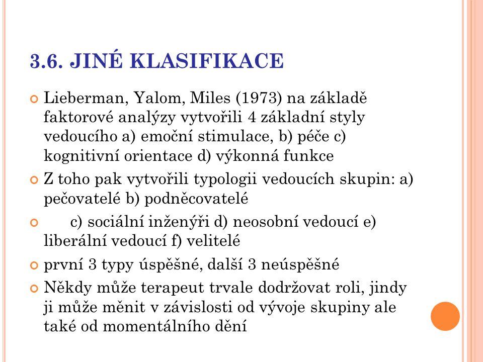 3.6. JINÉ KLASIFIKACE Lieberman, Yalom, Miles (1973) na základě faktorové analýzy vytvořili 4 základní styly vedoucího a) emoční stimulace, b) péče c)