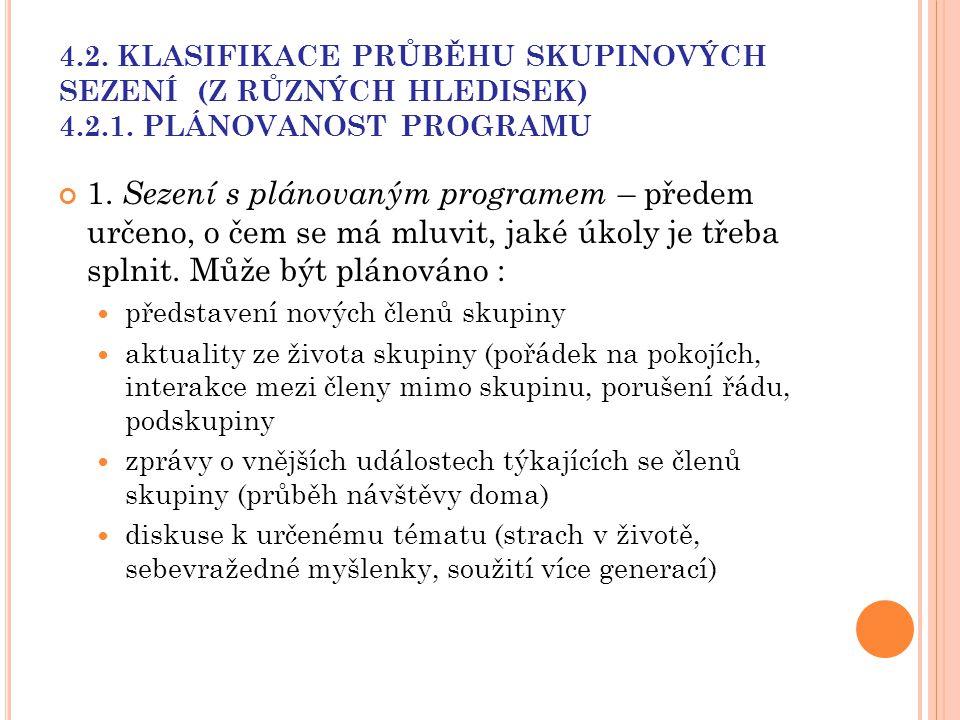 4.2. KLASIFIKACE PRŮBĚHU SKUPINOVÝCH SEZENÍ (Z RŮZNÝCH HLEDISEK) 4.2.1. PLÁNOVANOST PROGRAMU 1. Sezení s plánovaným programem – předem určeno, o čem s