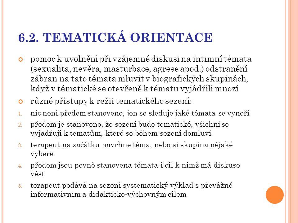 6.2. TEMATICKÁ ORIENTACE pomoc k uvolnění při vzájemné diskusi na intimní témata (sexualita, nevěra, masturbace, agrese apod.) odstranění zábran na ta