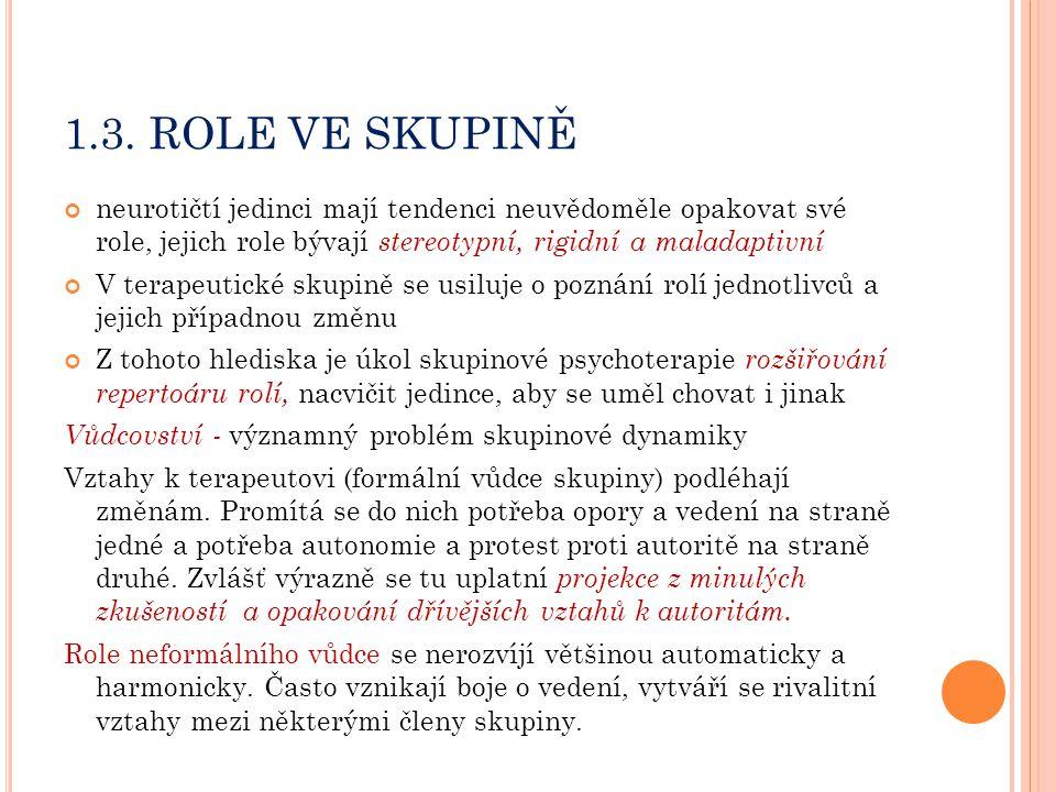1.3. ROLE VE SKUPINĚ neurotičtí jedinci mají tendenci neuvědoměle opakovat své role, jejich role bývají stereotypní, rigidní a maladaptivní V terapeut