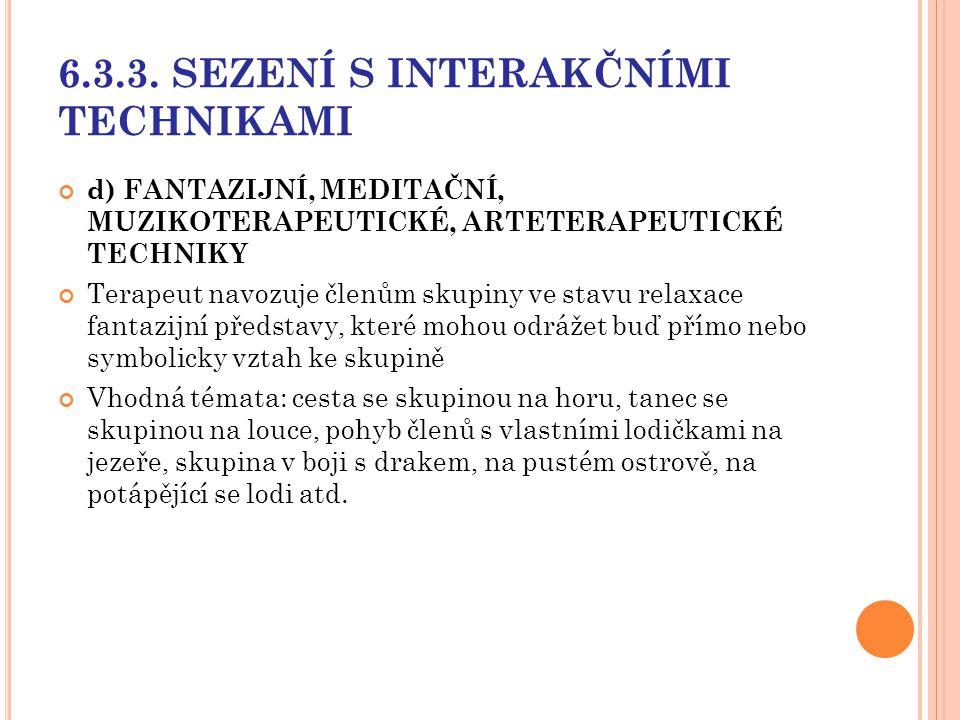 6.3.3. SEZENÍ S INTERAKČNÍMI TECHNIKAMI d) FANTAZIJNÍ, MEDITAČNÍ, MUZIKOTERAPEUTICKÉ, ARTETERAPEUTICKÉ TECHNIKY Terapeut navozuje členům skupiny ve st