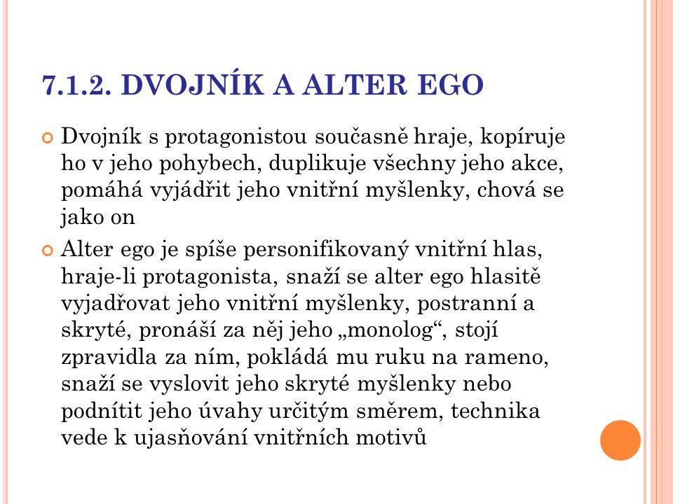 7.1.2. DVOJNÍK A ALTER EGO Dvojník s protagonistou současně hraje, kopíruje ho v jeho pohybech, duplikuje všechny jeho akce, pomáhá vyjádřit jeho vnit
