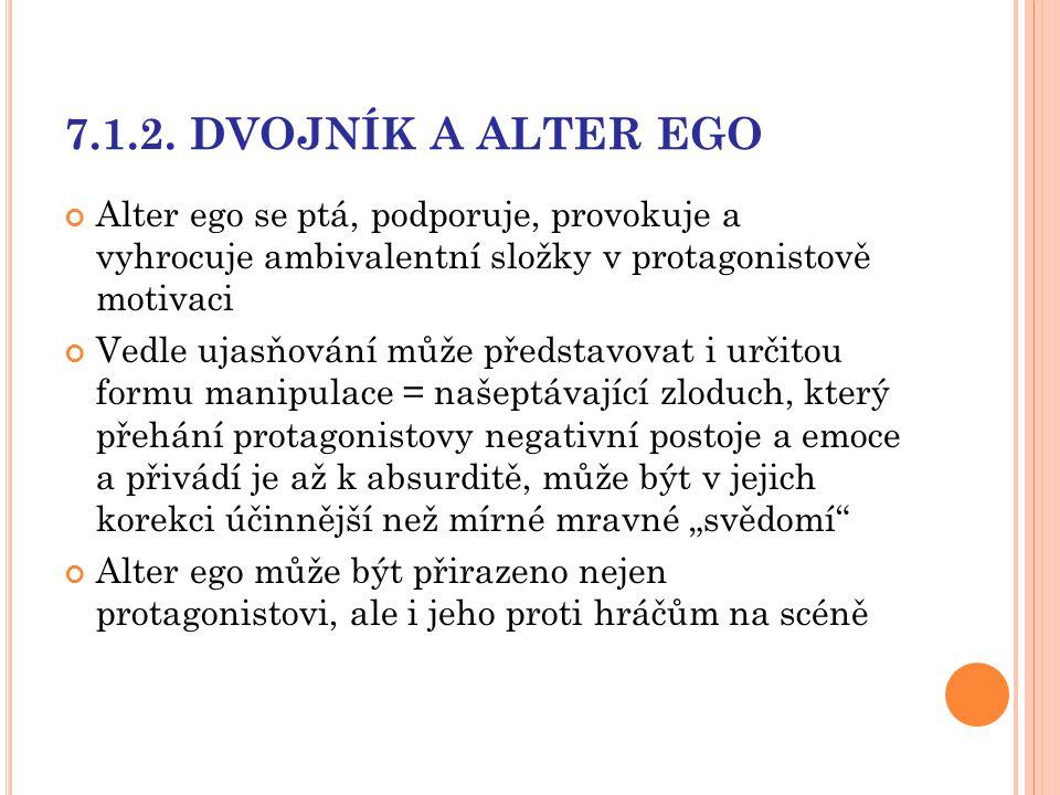 7.1.2. DVOJNÍK A ALTER EGO Alter ego se ptá, podporuje, provokuje a vyhrocuje ambivalentní složky v protagonistově motivaci Vedle ujasňování může před