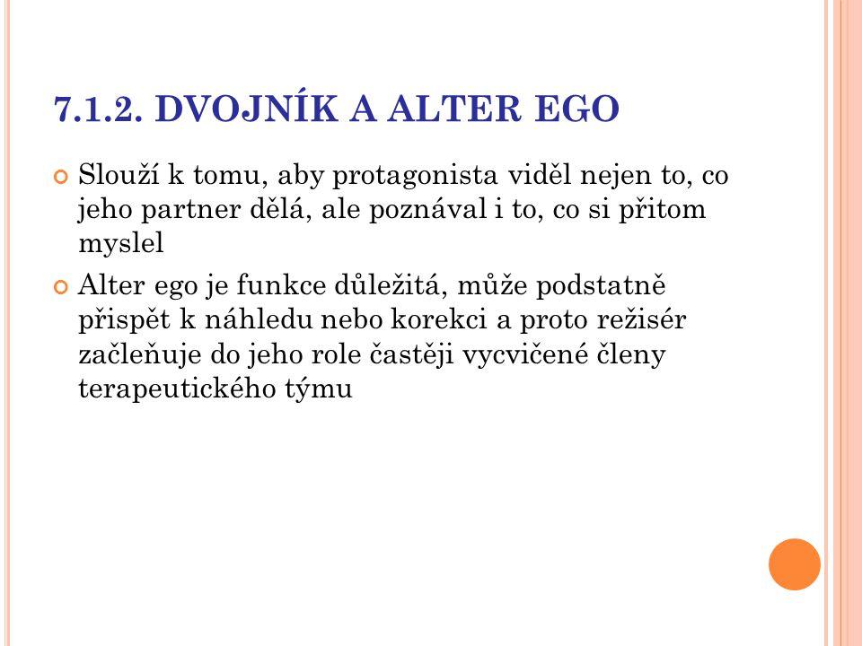 7.1.2. DVOJNÍK A ALTER EGO Slouží k tomu, aby protagonista viděl nejen to, co jeho partner dělá, ale poznával i to, co si přitom myslel Alter ego je f
