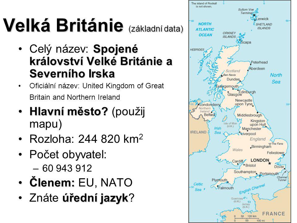 Velká Británie (základní data) Spojené království Velké Británie a Severního IrskaCelý název: Spojené království Velké Británie a Severního Irska Ofic