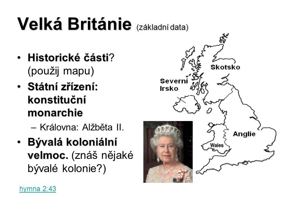 Velká Británie (základní data) Historické částiHistorické části? (použij mapu) Státní zřízení: konstituční monarchieStátní zřízení: konstituční monarc