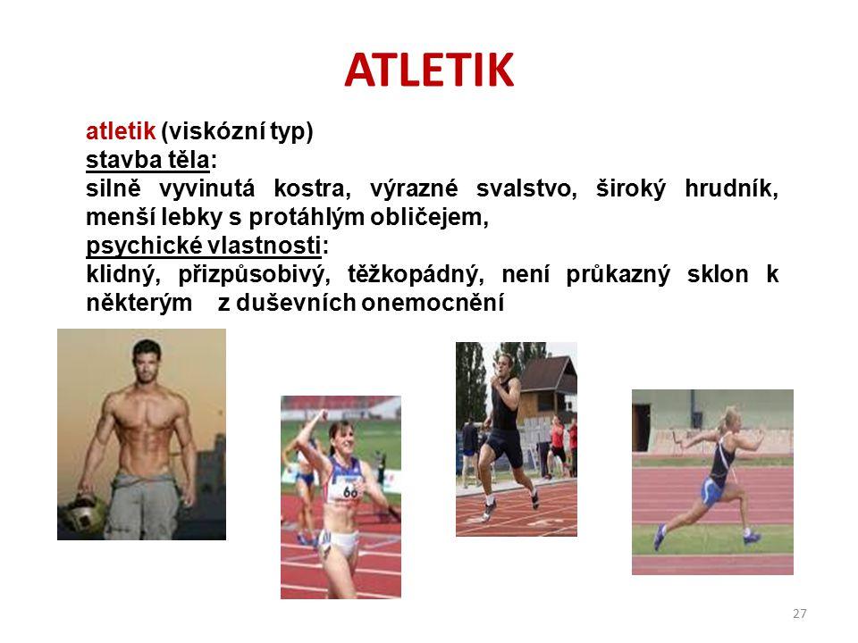 ASTENIK Astenik schizotymní typ stavba těla: vysoký, štíhlý, úzká ramena, slabé svalstvo, ostrý profil, psychické vlastnosti: uzavřený, jednostranně z