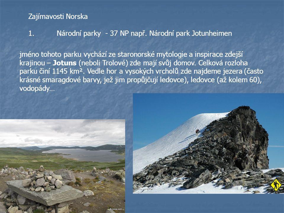 Zajímavosti Norska 1.Národní parky - 37 NP např. Národní park Jotunheimen jméno tohoto parku vychází ze staronorské mytologie a inspirace zdejší kraji