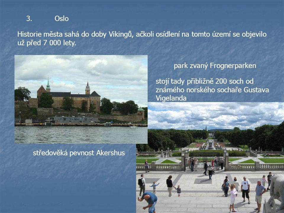 3.Oslo Historie města sahá do doby Vikingů, ačkoli osídlení na tomto území se objevilo už před 7 000 lety. středověká pevnost Akershus park zvaný Frog