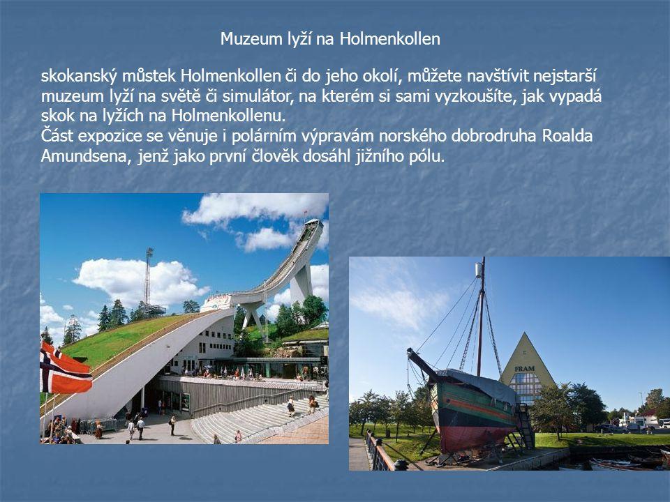 Muzeum lyží na Holmenkollen skokanský můstek Holmenkollen či do jeho okolí, můžete navštívit nejstarší muzeum lyží na světě či simulátor, na kterém si