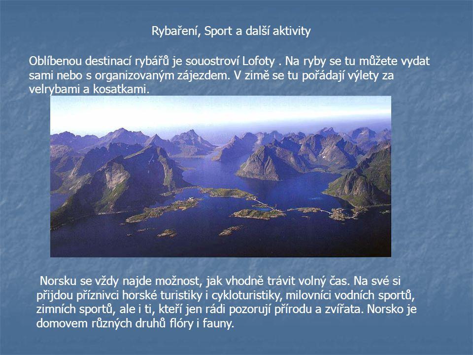 Rybaření, Sport a další aktivity Oblíbenou destinací rybářů je souostroví Lofoty. Na ryby se tu můžete vydat sami nebo s organizovaným zájezdem. V zim