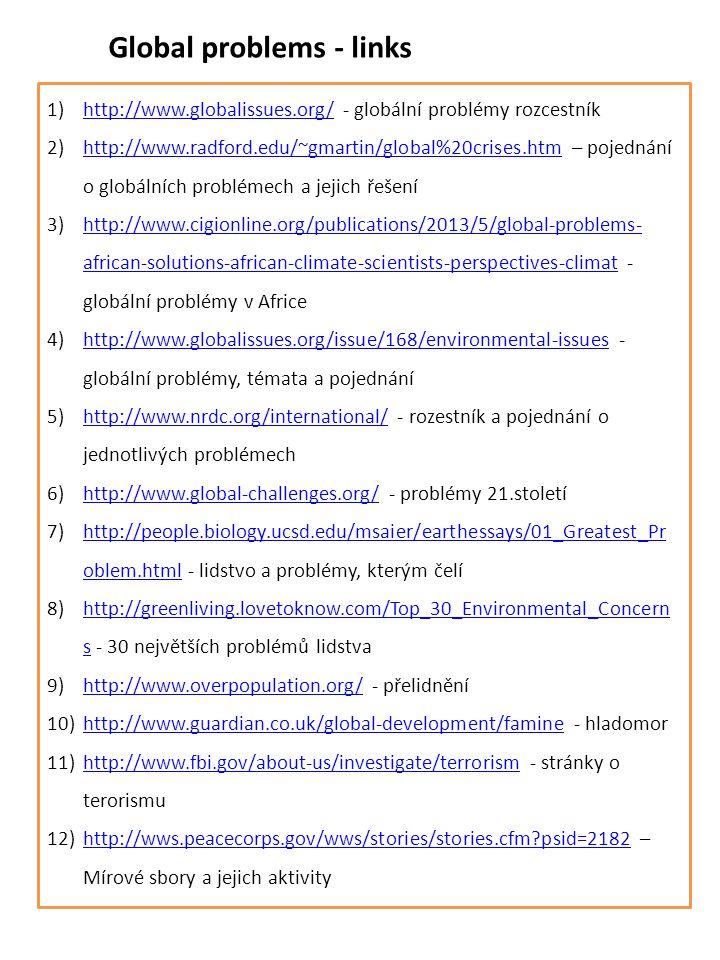 Global problems - links 1)http://www.globalissues.org/ - globální problémy rozcestníkhttp://www.globalissues.org/ 2)http://www.radford.edu/~gmartin/gl