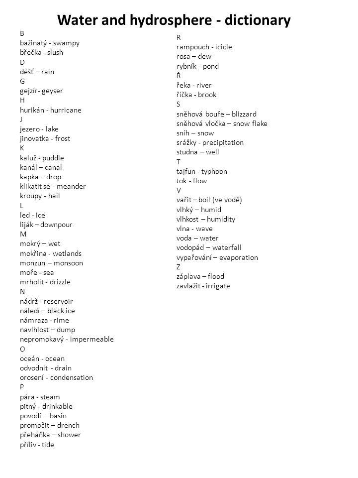 Water and hydrosphere - dictionary B bažinatý - swampy břečka - slush D déšť – rain G gejzír- geyser H hurikán - hurricane J jezero - lake jinovatka -