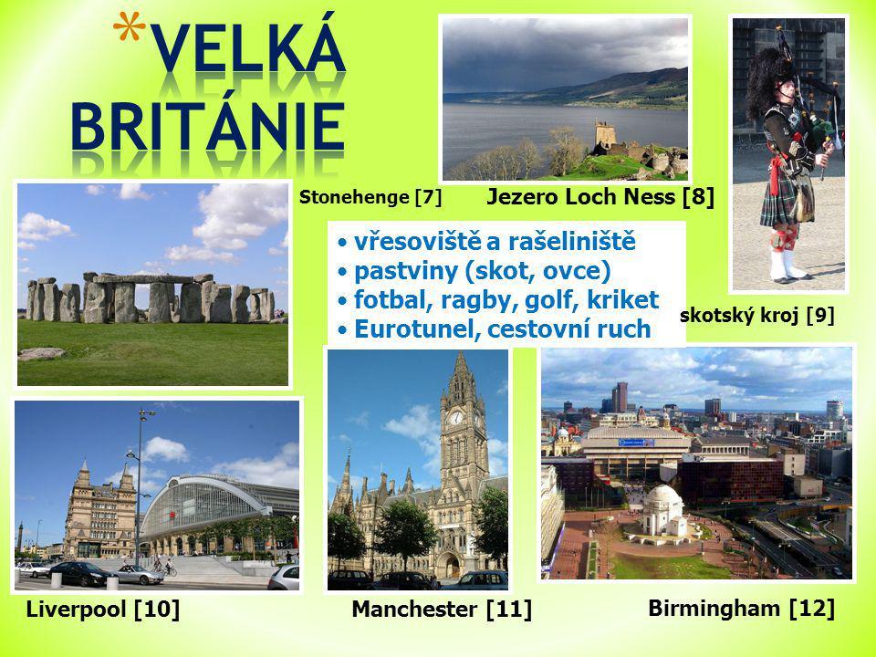 Jezero Loch Ness [8] Liverpool [10] vřesoviště a rašeliniště pastviny (skot, ovce) fotbal, ragby, golf, kriket Eurotunel, cestovní ruch Birmingham [12