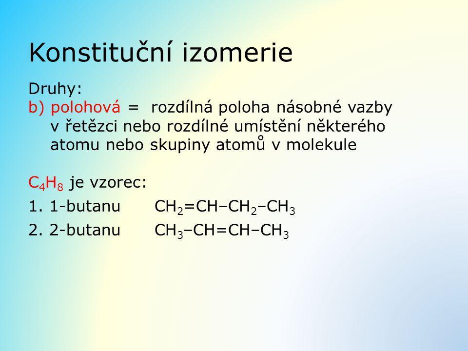 Konstituční izomerie Druhy: b) polohová = rozdílná poloha násobné vazby v řetězci nebo rozdílné umístění některého atomu nebo skupiny atomů v molekule