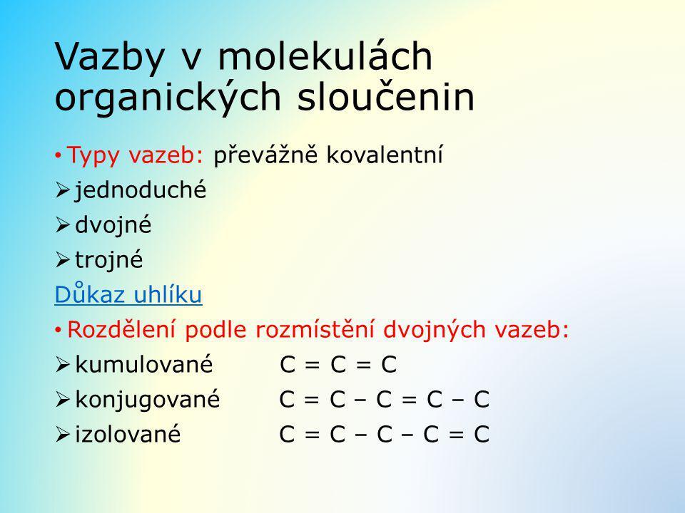 Vazby v molekulách organických sloučenin Typy vazeb: převážně kovalentní  jednoduché  dvojné  trojné Důkaz uhlíku Rozdělení podle rozmístění dvojný