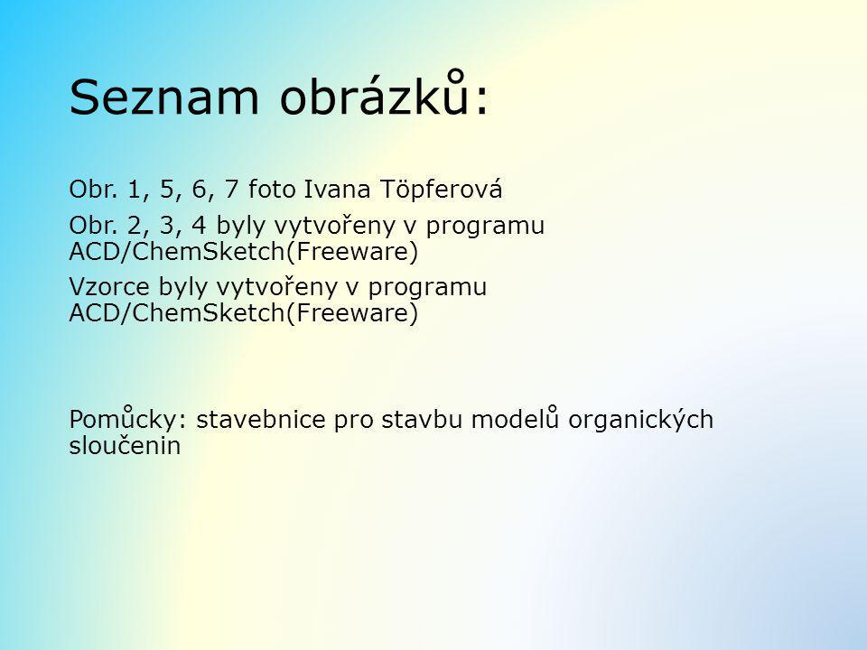 Seznam obrázků: Obr. 1, 5, 6, 7 foto Ivana Töpferová Obr. 2, 3, 4 byly vytvořeny v programu ACD/ChemSketch(Freeware) Vzorce byly vytvořeny v programu