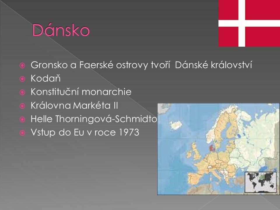  Gronsko a Faerské ostrovy tvoří Dánské království  Kodaň  Konstituční monarchie  Královna Markéta II  Helle Thorningová-Schmidtová  Vstup do Eu