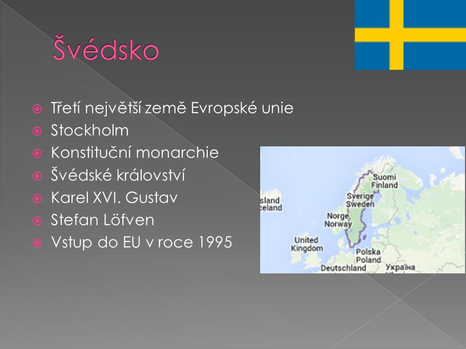  Třetí největší země Evropské unie  Stockholm  Konstituční monarchie  Švédské království  Karel XVI. Gustav  Stefan Löfven  Vstup do EU v roce