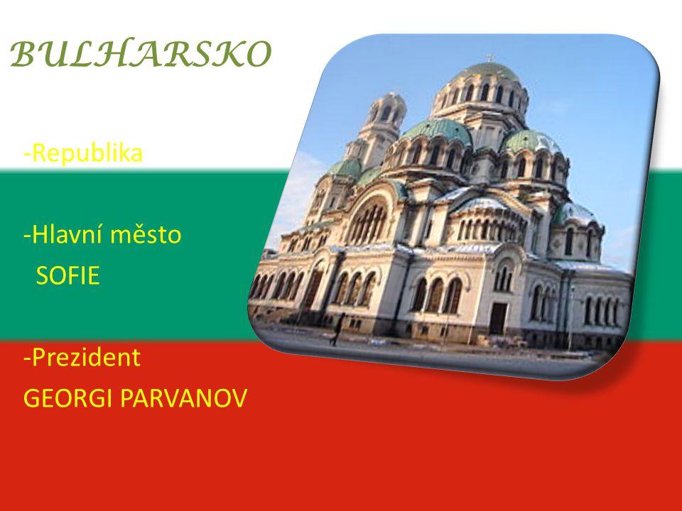 BULHARSKO -Republika -Hlavní město SOFIE -Prezident GEORGI PARVANOV