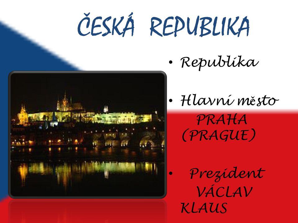 ČESKÁ REPUBLIKA Republika Hlavní m ě sto PRAHA (PRAGUE) Prezident VÁCLAV KLAUS