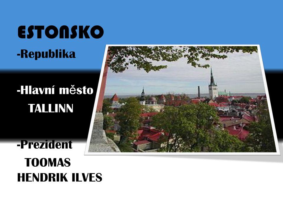 ESTONSKO -Republika -Hlavní m ě sto TALLINN -Prezident TOOMAS HENDRIK ILVES