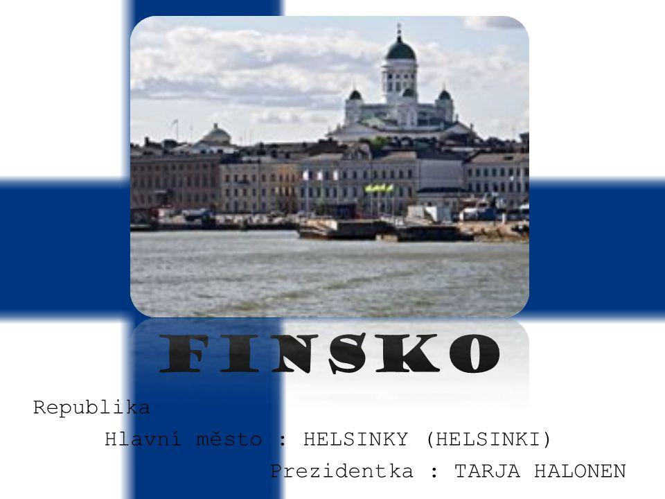 FINSKO Republika Hlavní město : HELSINKY (HELSINKI) Prezidentka : TARJA HALONEN