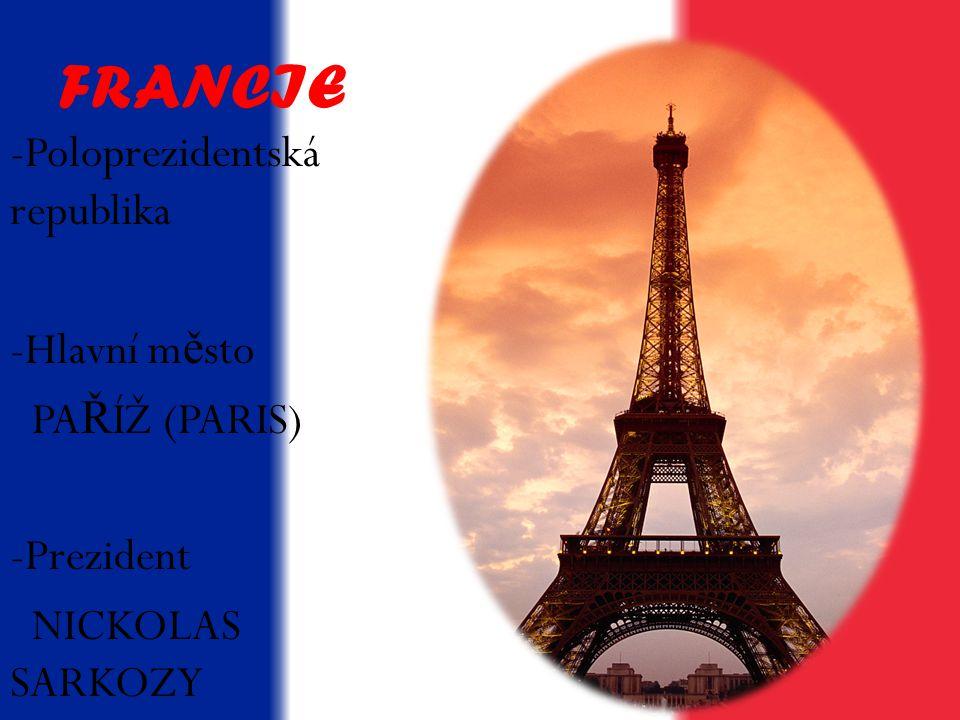 FRANCIE -P-Poloprezidentská republika -H-Hlavní m ě sto PA Ř ÍŽ (PARIS) -Prezident NICKOLAS SARKOZY