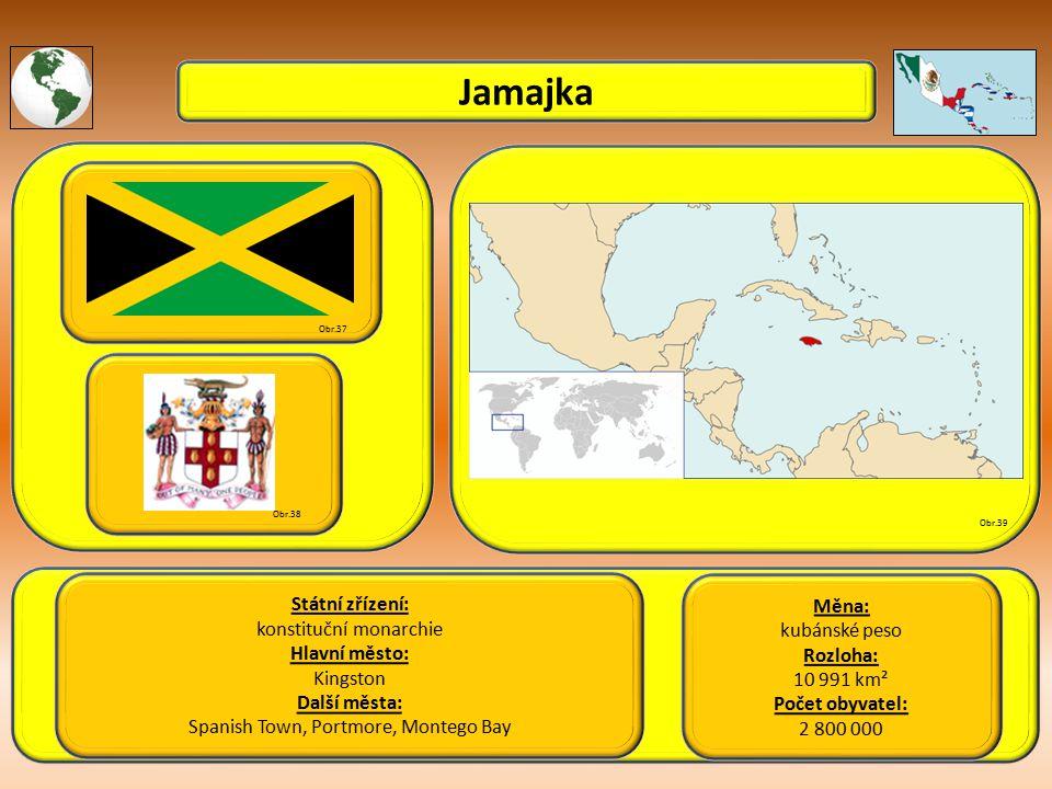 Jamajka Státní zřízení: konstituční monarchie Hlavní město: Kingston Další města: Spanish Town, Portmore, Montego Bay Obr.37 Obr.38 Obr.39 Měna: kubánské peso Rozloha: 10 991 km² Počet obyvatel: 2 800 000