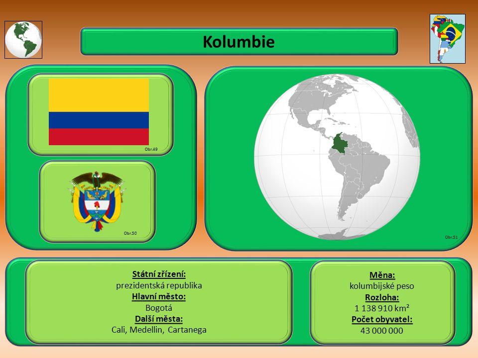 Kolumbie Státní zřízení: prezidentská republika Hlavní město: Bogotá Další města: Cali, Medellin, Cartanega Obr.49 Obr.50 Obr.51 Měna: kolumbijské peso Rozloha: 1 138 910 km² Počet obyvatel: 43 000 000